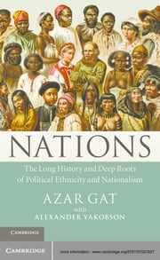 Nations - The Long History and Deep Roots of Political Ethnicity and Nationalism ebook by Azar Gat,Alexander Yakobson