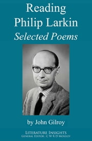 Reading Philip Larkin: Selected Poems ebook by John Gilroy