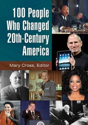 100 People Who Changed 20th-Century America [2 volumes] ebook by Mary Cross Professor Emerita