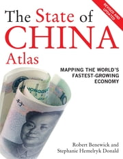 The State of China Atlas - Mapping the World's Fastest-Growing Economy ebook by Robert Benewick,Stephanie Hemelryk Donald