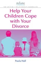 Help Your Children Cope With Your Divorce ebook by Paula Hall