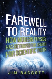 Farewell to Reality - How Modern Physics Has Betrayed the Search for Scientific Truth ebook by Jim Baggott