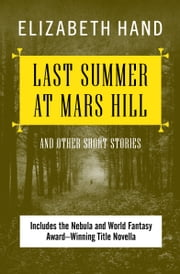 Last Summer at Mars Hill - and Other Short Stories ebook by Elizabeth Hand