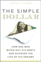 The Simple Dollar: How One Man Wiped Out His Debts and Achieved the Life of His Dreams, How One Man Wiped Out His Debts and Achieved the Life of His Dreams