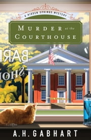 Murder at the Courthouse (The Hidden Springs Mysteries Book #1) - A Hidden Springs Mystery ebook by A. H. Gabhart