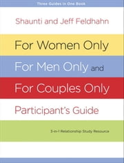 For Women Only, For Men Only, and For Couples Only Participant's Guide - Three-in-One Relationship Study Resource ebook by Shaunti Feldhahn,Jeff Feldhahn