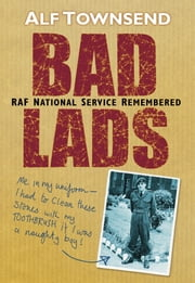Bad Lads - RAF National Service Remembered ebook by Alf Townsend