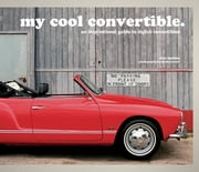 my cool convertible - an inspirational guide to stylish convertibles ebook by Chris Haddon