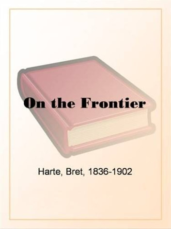 On The Frontier ebook by Bret Harte