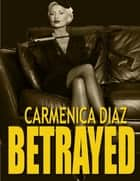 Betrayed ebook by Carmenica Diaz