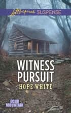 Witness Pursuit (Mills & Boon Love Inspired Suspense) (Echo Mountain, Book 5) eBook by Hope White