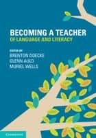 Becoming a Teacher of Language and Literacy ebook by Brenton Doecke, Glenn Auld, Muriel Wells