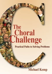 The Choral Challenge - Practical Paths to Solving Problems ebook by Michael Kemp