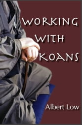 Working with Zen Koans ebook by Albert Low
