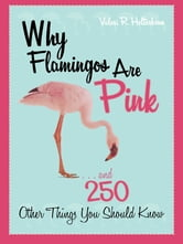 Why Flamingos Are Pink - ...and 250 Other Things You Should Know ebook by Valeri R. Helterbran