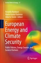 European Energy and Climate Security - Public Policies, Energy Sources, and Eastern Partners ebook by Rossella Bardazzi, Maria Grazia Pazienza, Alberto Tonini