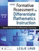 Using Formative Assessment to Differentiate Mathematics Instruction, Grades 4–10 ebook by Leslie E. Laud