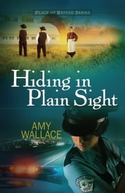 Hiding in Plain Sight ebook by Amy Wallace