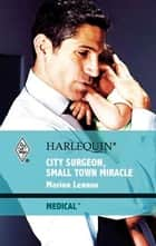 City Surgeon, Small Town Miracle ebook by Marion Lennox