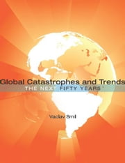 Global Catastrophes and Trends: The Next Fifty Years - The Next Fifty Years ebook by Vaclav Smil