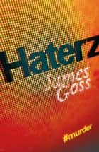 Haterz ebook by James Goss
