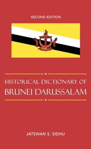 Historical Dictionary of Brunei Darussalam ebook by Jatswan S. Sidhu