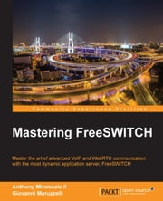 Mastering FreeSWITCH ebook by Anthony Minessale II,Giovanni Maruzzelli