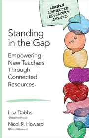 Standing in the Gap - Empowering New Teachers Through Connected Resources ebook by Lisa M. (Michelle) Dabbs,Nicol R. Howard