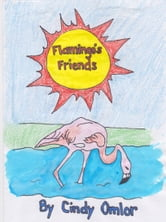 Flamingo's Friends ebook by Cindy Omlor
