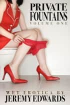 Private Fountains, Volume 1 ebook by Jeremy Edwards