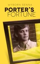 Porter's Fortune ebook by Wyborn Senna