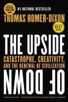 The Upside of Down - Catastrophe, Creativity and the Renewal of Civilization eBook by Thomas Homer-Dixon