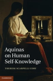 Aquinas on Human Self-Knowledge ebook by Cory, Therese Scarpelli