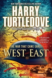 West and East - The War That Came Early, Book Two ebook by Harry Turtledove