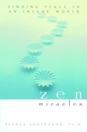 Zen Miracles: Finding Peace in an Insane World ebook by Shoshanna, Brenda