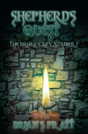 Shepherd's Quest: The Broken Key #1 ebook by Brian S. Pratt