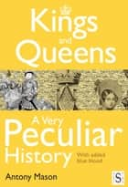 Kings and Queens - A Very Peculiar History ebook by Antony Mason
