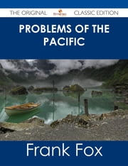 Problems of the Pacific - The Original Classic Edition ebook by Frank Fox