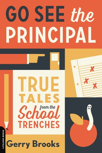 Go See the Principal - True Tales from the School Trenches ebook by Gerry Brooks