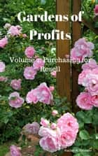 Gardens of Profits Volume 2: Purchasing for Resell ebook by Rachel A. Wheeler