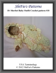 10-Sherbet Baby Outfit Crochet Pattern #10 ebook by ShiFio's Patterns
