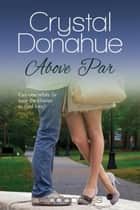 Above Par ebook by Crystal Donahue
