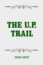 The U.P. Trail ebook by Zane Grey