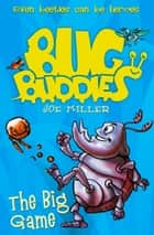 The Big Game (Bug Buddies, Book 1) ebook by Joe Miller