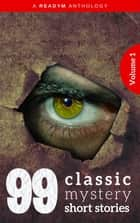 99 Classic Mystery Short Stories Vol.1 : - Works by Arthur Conan Doyle, E. Phillips Oppenheim, Fred M. White, Rudyard Kipling, Wilkie Collins, H.G. Wells...and many more ! ebook by Arthur Conan Doyle, Arthur B. Reeve, Arthur Quiller-Couch,...