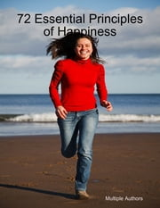 72 Essential Principles of Happiness ebook by Multiple Authors