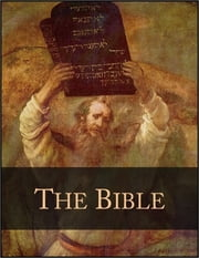 The Bible: The King James Version of the Bible (KJV) - Old and New Testaments ebook by Anonymous