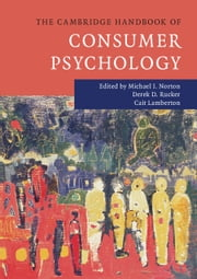 The Cambridge Handbook of Consumer Psychology ebook by Michael I. Norton,Derek D. Rucker,Cait Lamberton