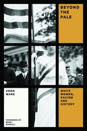 Beyond the Pale - White Women, Racism, and History ebook by Vron Ware
