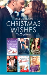 The Mills & Boon Christmas Wishes Collection (Mills & Boon e-Book Collections) eBook by Rebecca Raisin, Lynne Graham, Sharon Kendrick,...